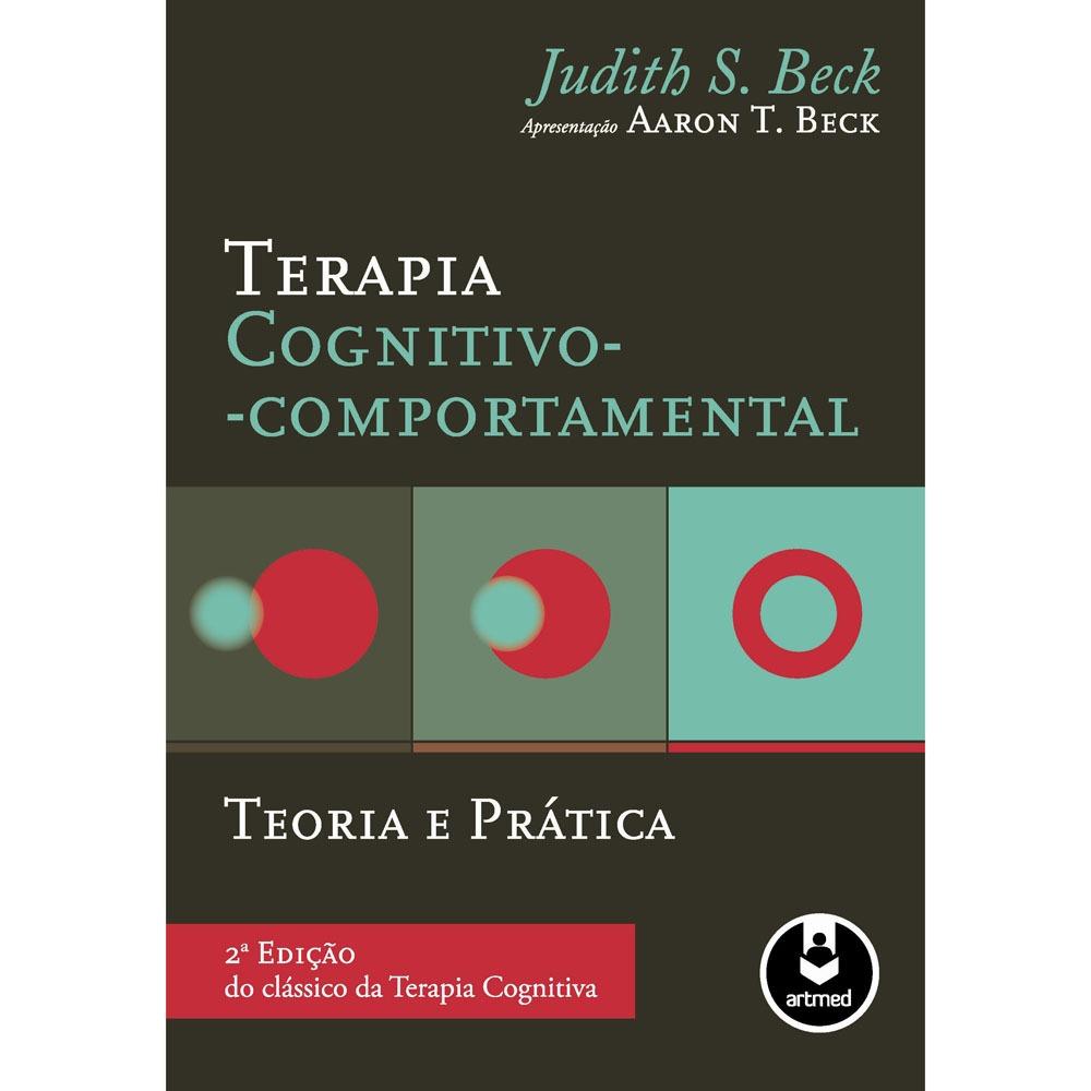 TERAPIA COGNITIVO COMPORTAMENTAL - TEORIA E PRATIC