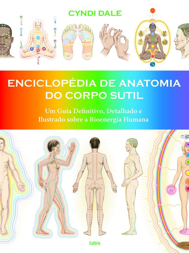 ENCICLOPEDIA DE ANATOMIA DO CORPO SUTIL - CULTRIX
