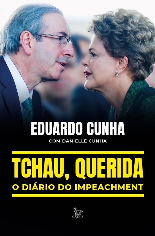 TCHAU QUERIDA - O DIARIO DO IMPEACHMENT - MATRIX